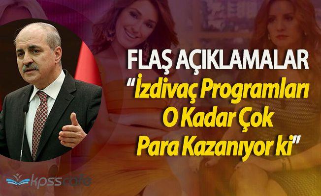 Başbakan Yardımcısı Kurtulmuş'tan İzdivaç Programları Hakkında Flaş Açıklamalar!