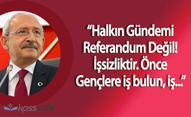 """Kılıçdaroğlu:""""Halkın Gündemi Referandum Değil İşsizliktir"""""""