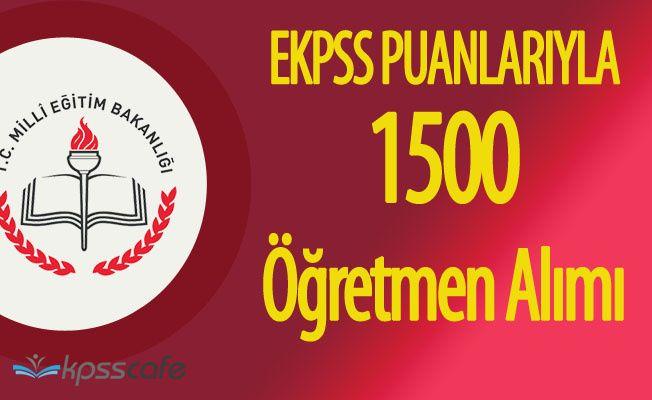 EKPSS Puanlarıyla 1500 Öğretmen Alınacak ( Ön Başvurular Başladı)