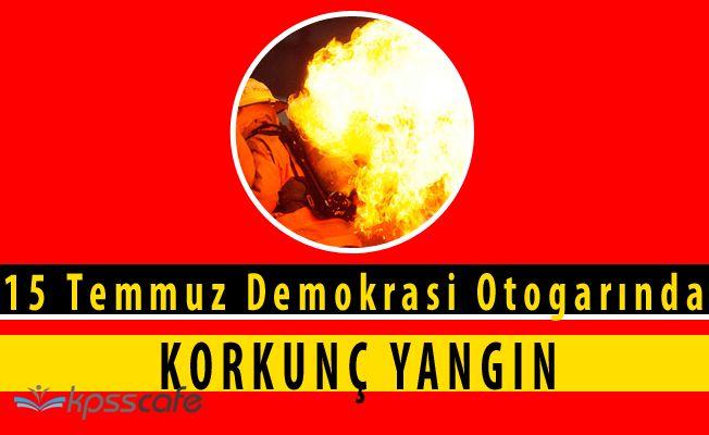 15 Temmuz Demokrasi Otogarı'nda Korkutan Yangın