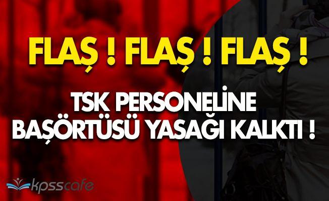 FLAŞ! TSK Personeline Başörtü Yasağı Kaldırıldı!