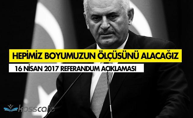 """Başbakan Binali Yıldırım: """" Boyumuzun Ölçüsünü 16 Nisan'da Alacağız """""""