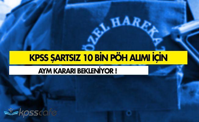AYM' nin KPSS Şartsız 10 Bin Özel Harekat Polisi (PÖH) Kararı Bekleniyor!