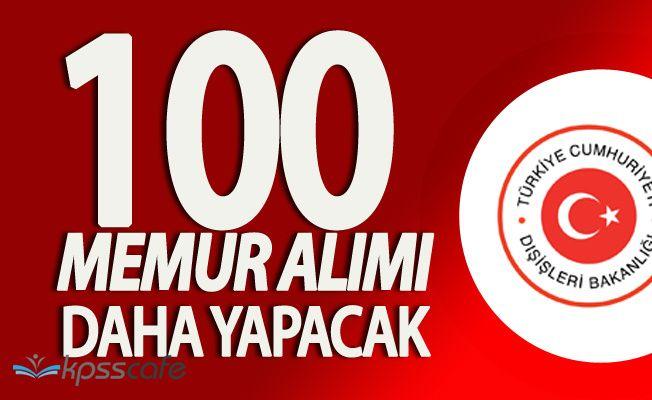 Dışişleri Bakanlığı KPSS Şartsız 100 Memur Daha Almaya Hazırlanıyor