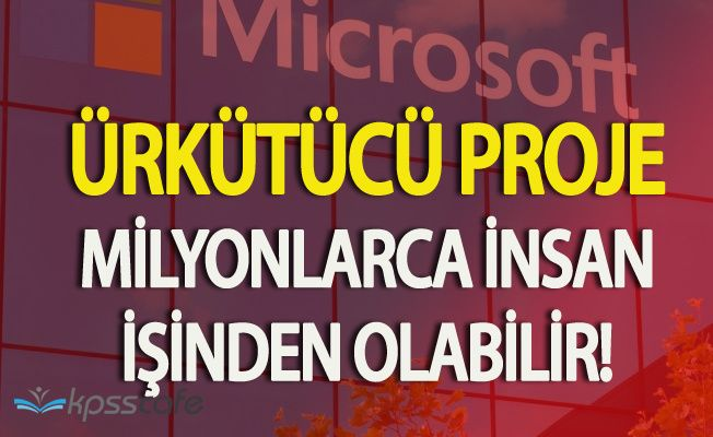 Microsoft'dan Dev Proje! Milyonlarca İnsan İşinden Olabilir!
