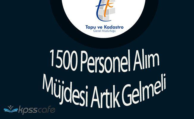 Tapu ve Kadastro Genel Müdürlüğü 1500 Sözleşmeli Personel Alım Müjdesi de Gelecek Mi?