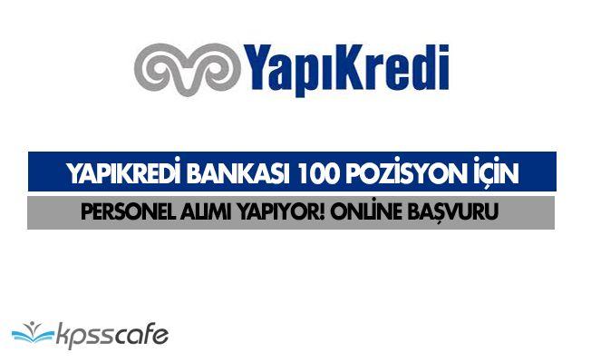 Yapıkredi Bankası 100 Farklı Pozisyon İçin Personel Alımı Yapıyor! Online Başvuru
