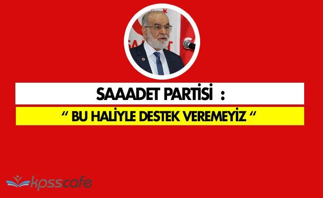 """Saadet Partisi: """" Destek veremeyiz. """""""