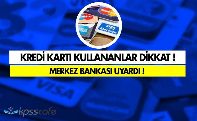 Kredi Kartı Olanlar Dikkat! Merkez Bankası Uyardı