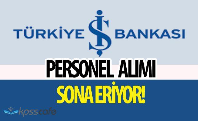 Türkiye İş Bankası Personel Alım Başvuruları Sona Eriyor