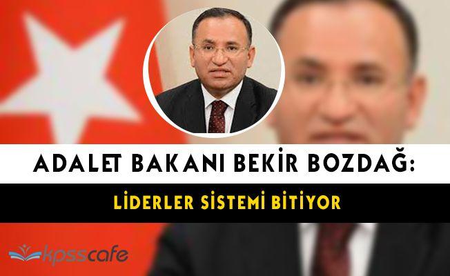 """Adalet Bakanı Bekir Bozdağ: """"Liderler sistemi bitiyor. """""""