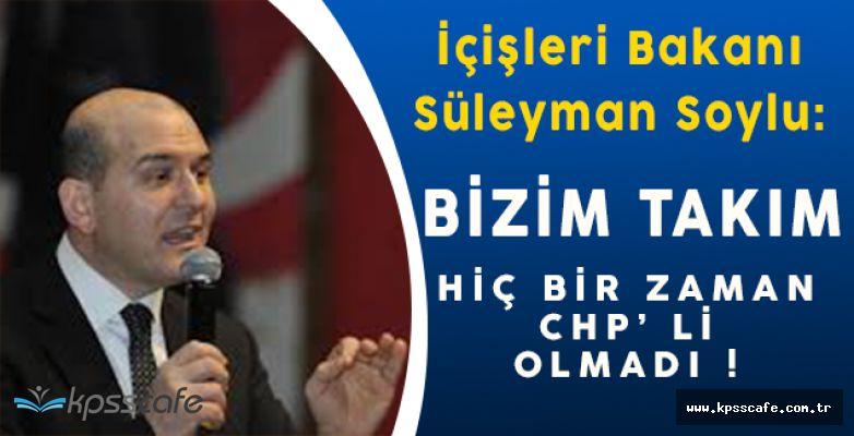 """İçişleri Bakanı Süleyman Soylu:"""" Bizim takım hiçbir zaman CHP' li olmadı. """""""