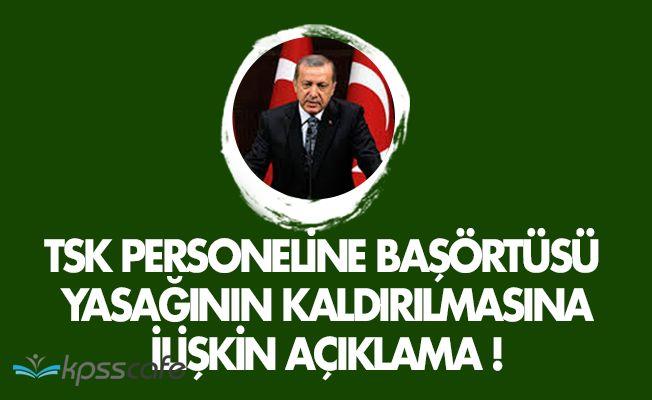 Cumhurbaşkanı Erdoğandan TSK Personeline Başörtü Yasağının Kaldırılması Hakkında Açıklama