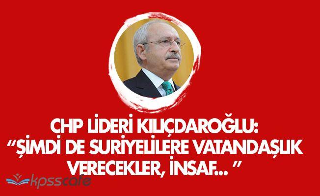 """Kemal Kılıçdaroğlu: """" Suriyelilere vatandaşlık verecekler, insaf... """""""