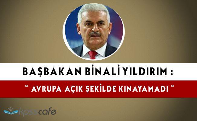 """Başbakan Binali Yıldırım: """" Avrupa darbe girişimini kınayamadı """""""