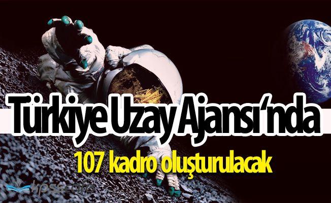 Türkiye Uzay Ajansı Kuruluyor 107 Kadro Oluşturulacak