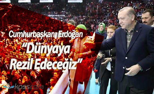 """Cumhurbaşkanı Erdoğan:""""Dünyaya Rezil Rüsva Edeceğiz"""""""