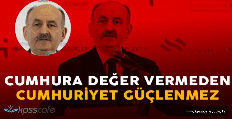 """Çalışma Bakanı: """"Cumhura değer vermeden cumhuriyet güçlenmez"""""""