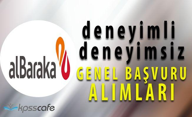 Albaraka Türk Katılım Bankası Tüm Türkiye'den Genel Başvuruları Kabul Ediyor (Deneyimli Deneyimsiz)