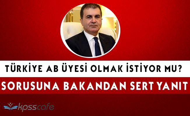 Bakandan Türkiye AB Üyesi Olmak İstiyormu Sorusuna Sert Yanıt