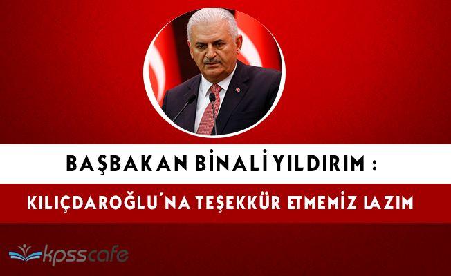 """Başbakan Binali Yıldırım: """"Kılıçdaroğluna teşekkür etmemiz lazım"""""""