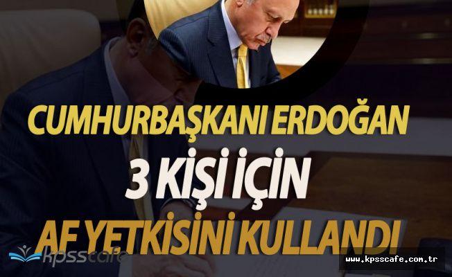 Cumhurbaşkanı Recep Tayyip Erdoğan Af Yetkisini 3 Kişi için Kullandı!