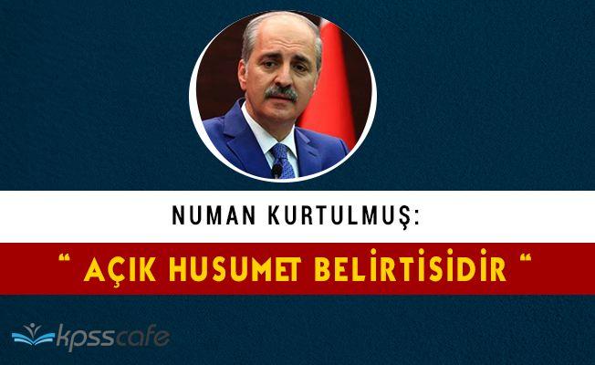 """Başbakan Yardımcısı Numan Kurtulmuş: """"Açık husumet belirtisidir"""""""
