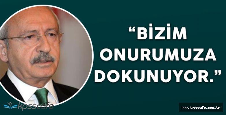 """Kemal Kılıçdaroğlu: """"Bizim onurumuza dokunuyor"""""""