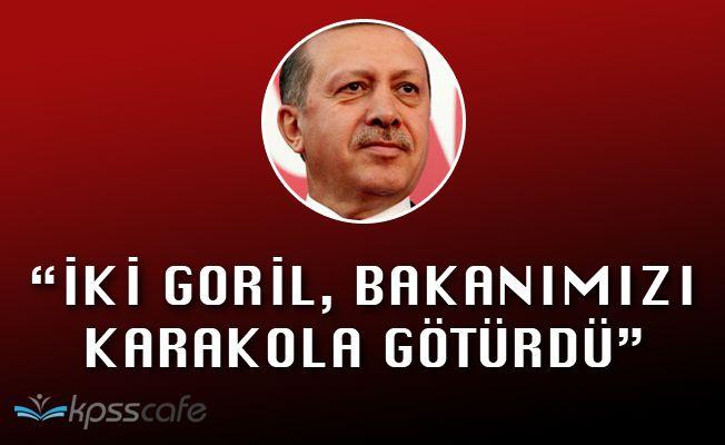 """Cumhurbaşkanı Erdoğan: """"İki goril, bakanımızı karakola götürdü"""""""