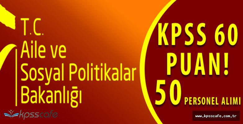 Aile ve Sosyal Politikalar Bakanlığı 50 ASDEP Personeli Daha Alıyor! KPSS'den 60 Puan Yeterli