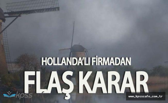 Hollandalı Büyük Şirketten Skandal Türkiye Kararı