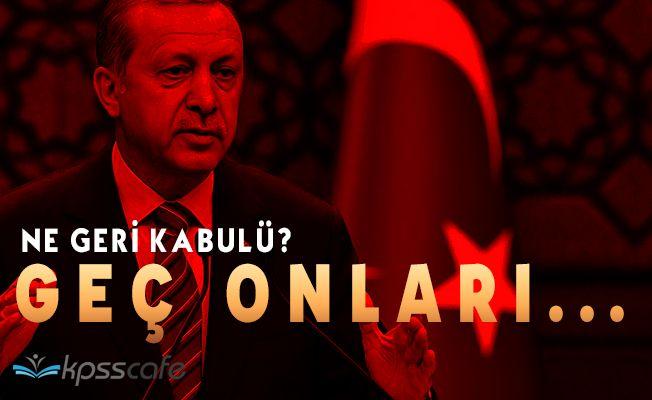 """Cumhurbaşkanı Erdoğan: """"Ne geri kabulü, geç onları"""""""