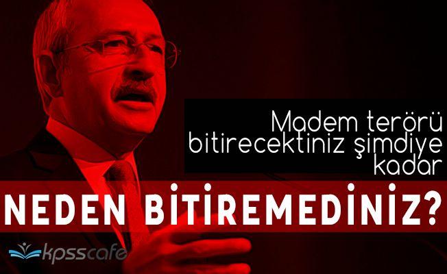 """CHP Lideri Kılıçdaroğlu: """"Madem terörü bitireceksiniz 15 yıldır iktidardasınız neden bitirmediniz"""""""