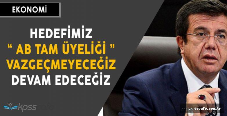 """Ekonomi Bakanı Zeybekçi: """" Hedefimiz AB' ye tam üye olmak"""""""