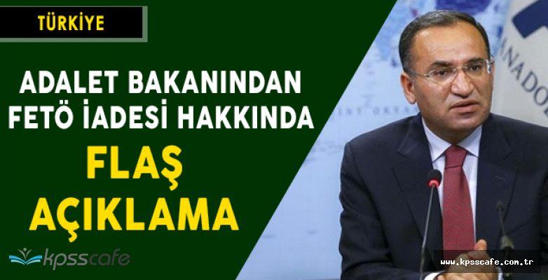Adalet Bakanından FETÖ İadesi Hakkında FLAŞ Açıklama
