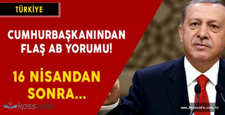 Cumhurbaşkanı Erdoğan'dan FLAŞ AB Yorumu! 16 Nisandan Sonra