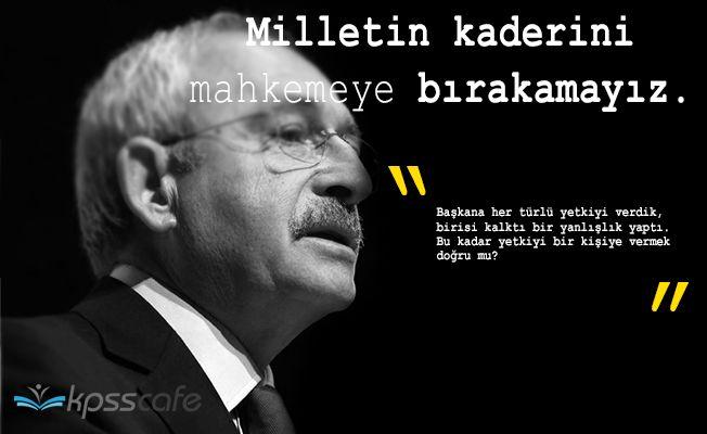 """Kemal Kılıçdaroğlu: """"Milletin kaderini mahkemeye bırakamayız"""""""