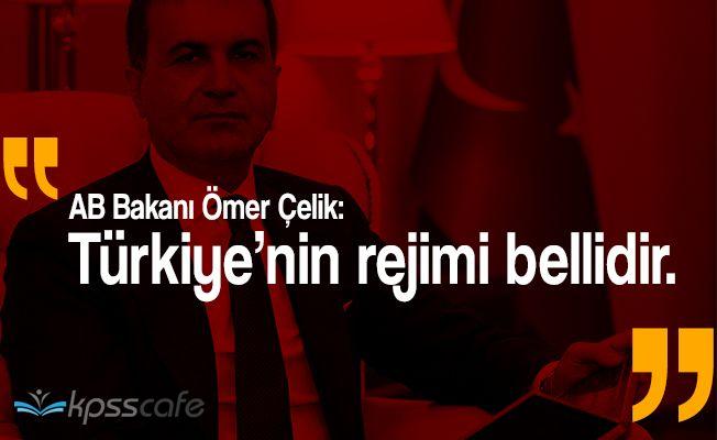"""AB Bakanı Ömer Çelik: """"Türkiye'nin rejimi bellidir"""""""