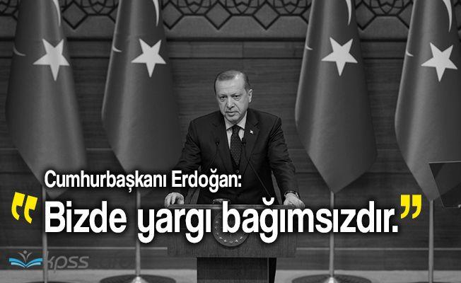 """Cumhurbaşkanı Recep Tayyip Erdoğan: """"Bizde yargı bağımsızdır"""""""