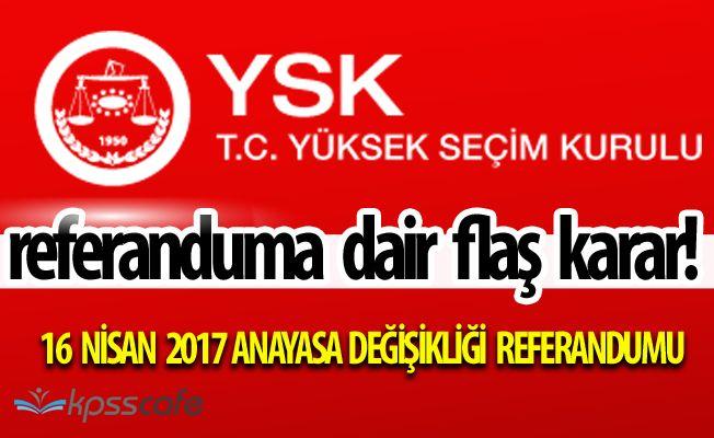 Seçmenler Dikkat! Yüksek Seçim Kurulu 16 Nisan Referandumuna Dair Yeni Kararlar Aldı