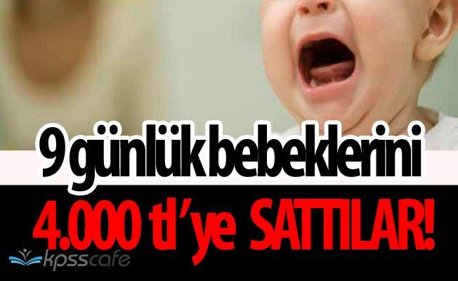 Flaş! 9 Günlük Yeni Doğmuş Kız Bebeklerini 4.000 TLye Sattılar!