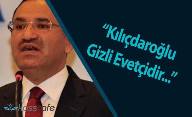 """Adalet Bakanı Bekir Bozdağ: """" Kılıçdaroğlu Gizli Evetçidir"""""""