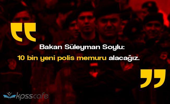 İçişleri Bakanı Soyludan Polis Memuru Alımı Hakkında Açıklama!