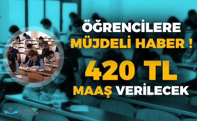 Öğrenciler Müjde! 420 TL Maaş Verilecek