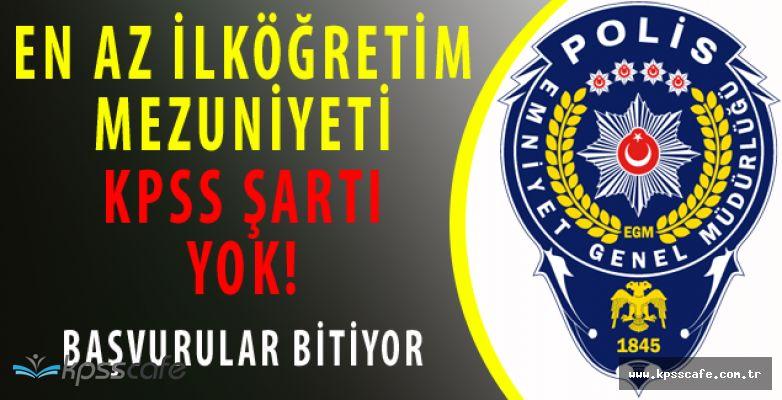 Emniyet Müdürlüğü KPSS Şartsız En Az İlköğretim Mezunu Personel Alımlarında Son Gün!