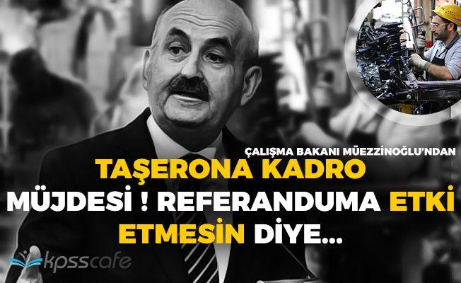 Çalışma Bakanından Taşerona Kadro Açıklaması Geldi!