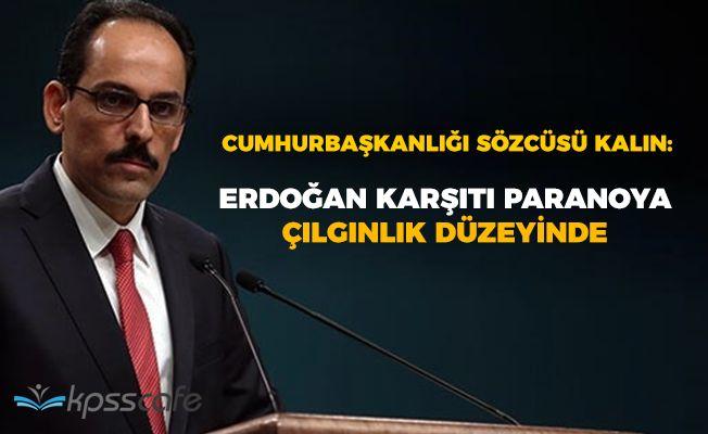 """Cumhurbaşkanlığı Sözcüsü Kalın: """"Erdoğan karşıtı paranoya çılgınlık düzeyinde"""""""