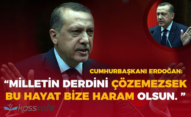 """Cumhurbaşkanı Erdoğan: """"Milletin derdini çözemezsek hayat bize haram olsun"""""""