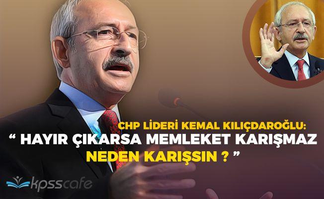 """Kemal Kılıçdaroğlu: """"Cumhurbaşkanı yerinde duruyor, karışan var mı?"""""""