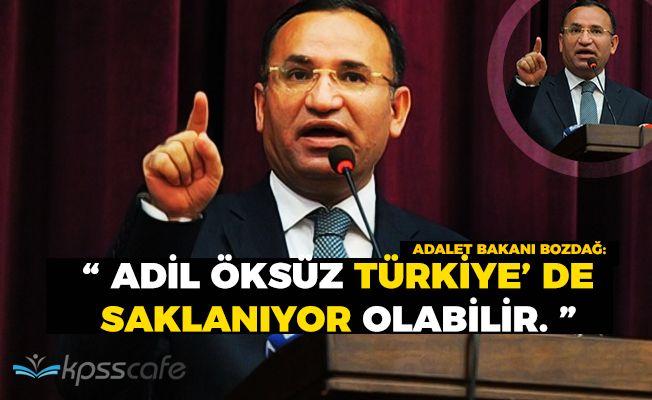 """Adalet Bakanı Bozdağ: """"Adil Öksüz infaz edilememişse Türkiye'de saklanıyor"""""""